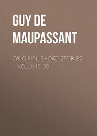 Guy Maupassant -Original Short Stories – Volume 03