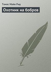 Томас Майн Рид -Охотник на бобров