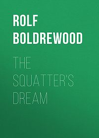 Rolf Boldrewood -The Squatter's Dream
