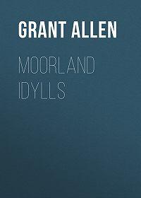 Grant Allen -Moorland Idylls