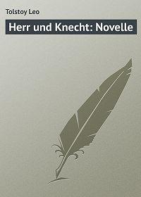 Лев Николаевич Толстой -Herr und Knecht: Novelle