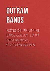 Outram Bangs -Notes on Philippine Birds Collected by Governor W. Cameron Forbes