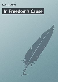 G.A. Henty - In Freedom's Cause
