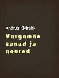 Andrus Kivirähk -Vargamäe vanad ja noored