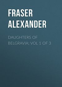 Alexander Fraser -Daughters of Belgravia; vol 1 of 3