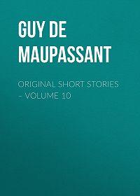 Guy Maupassant -Original Short Stories – Volume 10