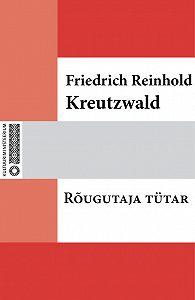 Friedrich Reinhold Kreutzwald -Rõugutaja tütar