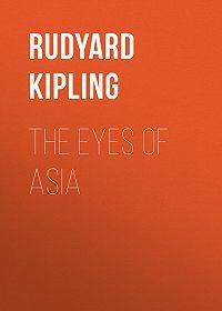 Rudyard Kipling -The Eyes of Asia