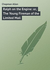 Allen Chapman -Ralph on the Engine: or, The Young Fireman of the Limited Mail