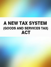 Australia -A New Tax System (Goods and Services Tax) Act