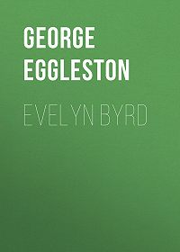 George Eggleston -Evelyn Byrd