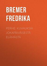Fredrika Bremer -Perhe: Kuvauksia jokapäiväisestä elämästä
