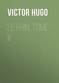 Victor Hugo -Le Rhin, Tome III
