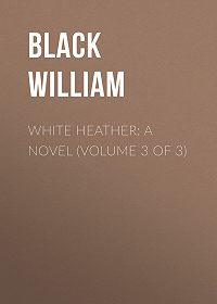William Black -White Heather: A Novel (Volume 3 of 3)