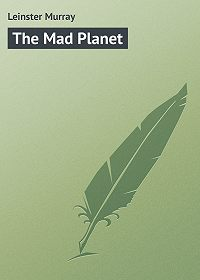 Murray Leinster -The Mad Planet
