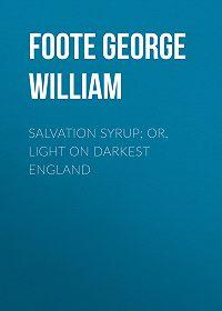 George Foote -Salvation Syrup; Or, Light On Darkest England