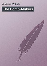 William Le Queux -The Bomb-Makers