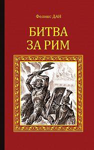 Феликс Дан -Битва за Рим