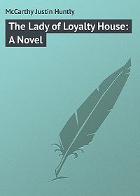 Justin McCarthy -The Lady of Loyalty House: A Novel