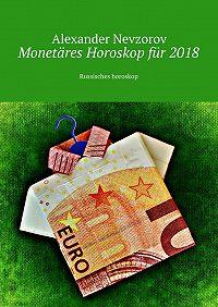 Alexander Nevzorov -Monetäres Horoskop für2018. Russisches horoskop