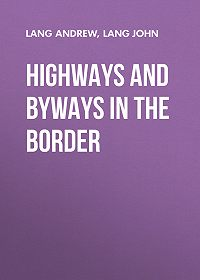 Andrew Lang -Highways and Byways in the Border