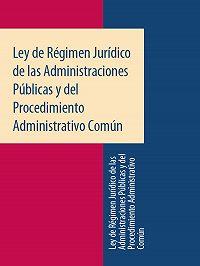 Espana - Ley de Régimen Jurídico de las Administraciones Públicas y del Procedimiento Administrativo Común