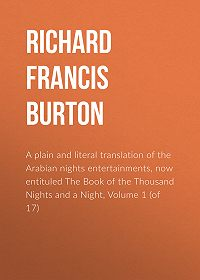 Richard Burton -A plain and literal translation of the Arabian nights entertainments, now entituled The Book of the Thousand Nights and a Night, Volume 1 (of 17)