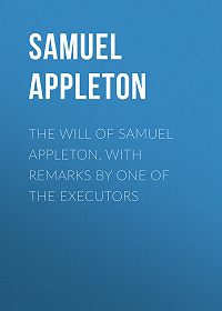 Samuel Appleton -The Will of Samuel Appleton, with Remarks by One of the Executors