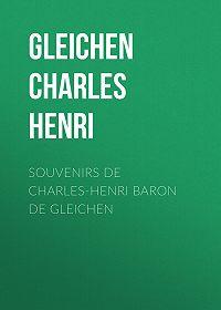 Charles Gleichen -Souvenirs de Charles-Henri Baron de Gleichen