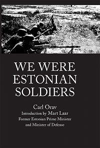 Carl Orav -WE WERE ESTONIAN SOLDIERS