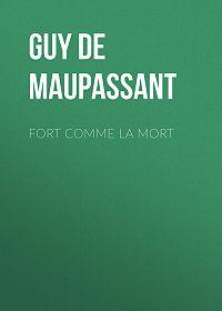 Guy Maupassant -Fort comme la mort