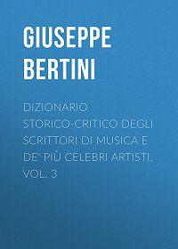 Giuseppe Bertini -Dizionario storico-critico degli scrittori di musica e de' più celebri artisti, vol. 3
