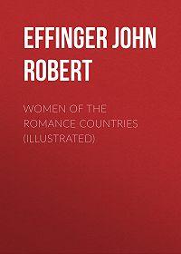 John Effinger -Women of the Romance Countries (Illustrated)