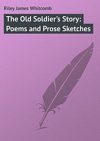 James Riley -The Old Soldier's Story: Poems and Prose Sketches