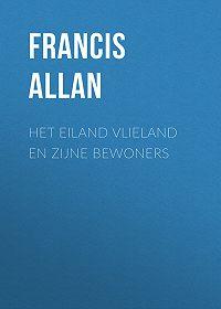 Francis Allan -Het Eiland Vlieland en Zijne Bewoners