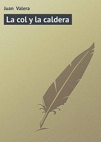 Juan Valera - La col y la caldera