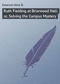 Alice Emerson -Ruth Fielding at Briarwood Hall: or, Solving the Campus Mystery