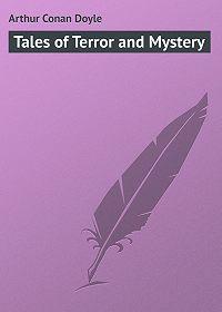 Arthur Conan Doyle -Tales of Terror and Mystery