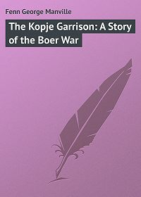 George Fenn -The Kopje Garrison: A Story of the Boer War