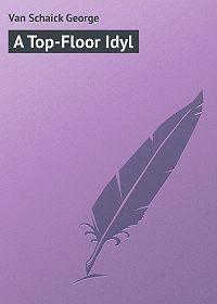 Schaick Van -A Top-Floor Idyl