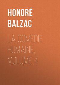 Honoré de -La Comédie humaine, Volume 4