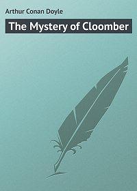 Arthur Conan Doyle - The Mystery of Cloomber
