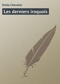 Emile Chevalier -Les derniers iroquois
