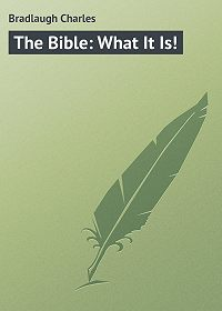 Charles Bradlaugh -The Bible: What It Is!