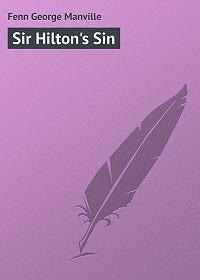 George Fenn -Sir Hilton's Sin