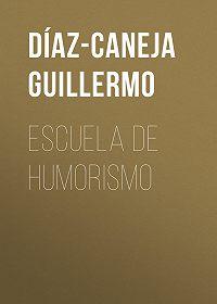 Guillermo Díaz-Caneja -Escuela de Humorismo