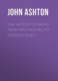 John Ashton -The History of Bread From Pre-historic to Modern Times