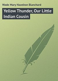Mary Wade -Yellow Thunder, Our Little Indian Cousin