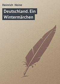 Heinrich Heine -Deutschland. Ein Wintermärchen