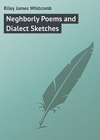 James Riley -Neghborly Poems and Dialect Sketches